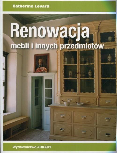 okładka Renowacja mebli i innych przedmiotów, Książka | Levard Catherine