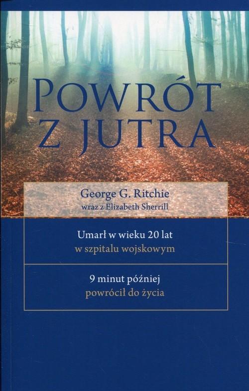 okładka Powrót z jutra, Książka | George G. Ritchie, Elizabeth Sherrill
