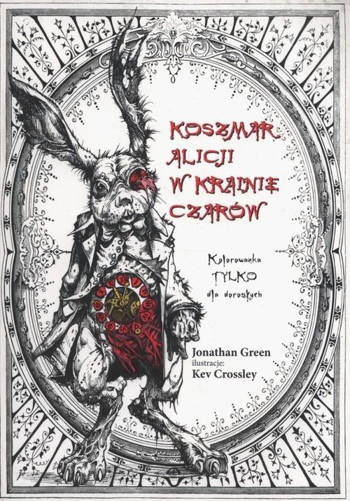 okładka Koszmar Alicji w Krainie Czarów, Książka | Jonathan  Green, Kev Crossley