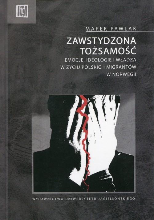 okładka Zawstydzona tożsamość Emocje, ideologie i władza w życiu polskich migrantów w Norwegii, Książka | Pawlak Marek