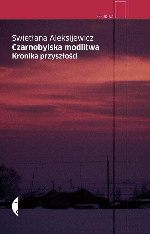 okładka Czarnobylska modlitwa Kronika przyszłości, Książka | Swietłana Aleksijewicz