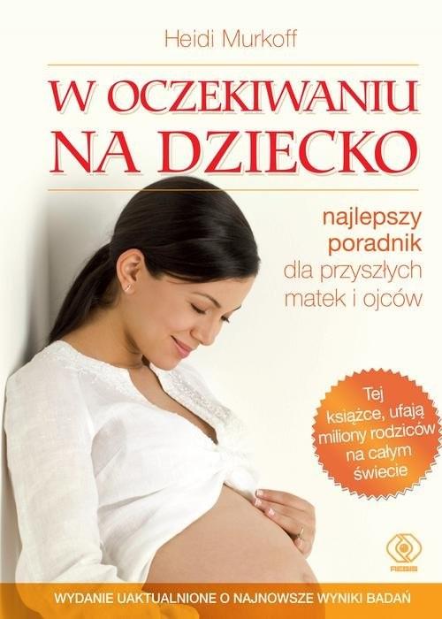 okładka W oczekiwaniu na dziecko najlepszy poradnik dla przyszłych matek i ojców, Książka | Murkoff Heidi
