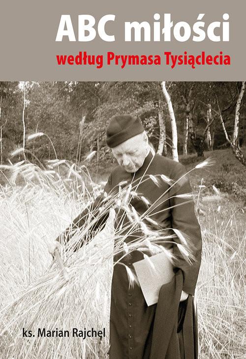 okładka ABC miłości według Prymasa Tysiąclecia, Książka   Rajchel Marian