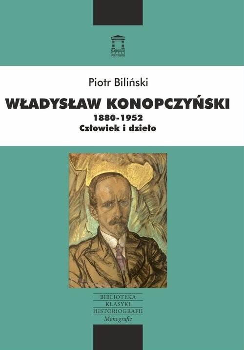 okładka Władysław Konopczyński 1880-1952 Człowiek i dzieło, Książka   Biliński Piotr
