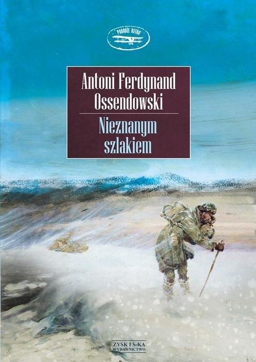 okładka Nieznanym szlakiemksiążka |  | Antoni Ferdynand Ossendowski