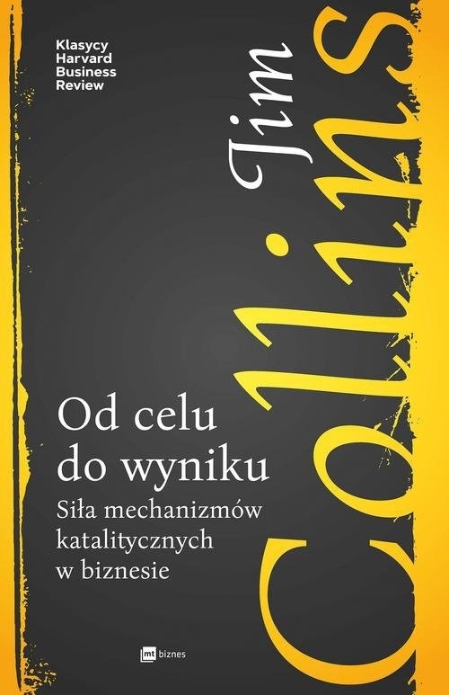 okładka Od celu do wyniku Siła mechanizmów katalitycznych w biznesie, Książka | Collins Jim