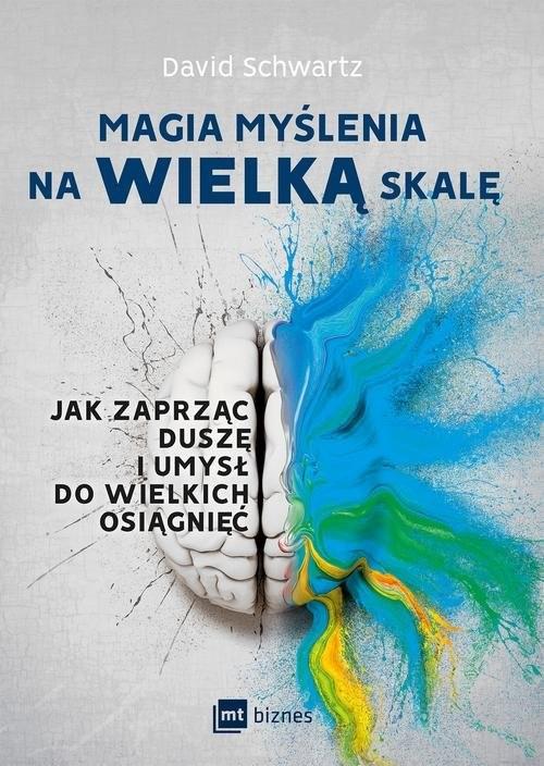 okładka Magia myślenia na wielką skalę Jak zaprząc duszę i umysł do wielkich osiągnięć, Książka | Schwartz David