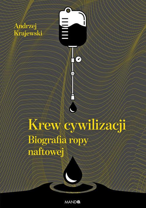 okładka Krew cywilizacji Biografia ropy naftowej, Książka   Krajewski Andrzej