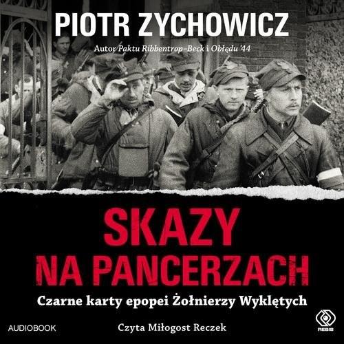 okładka Skazy na pancerzach Czarne karty epopei Żołnierzy Wyklętych, Książka   Piotr Zychowicz