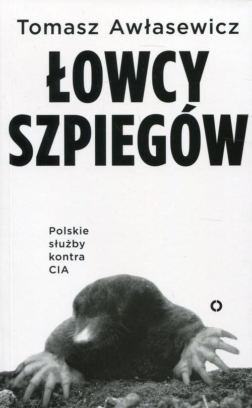 okładka Łowcy szpiegów Polskie służby kontra CIA, Książka | Awłasewicz Tomasz