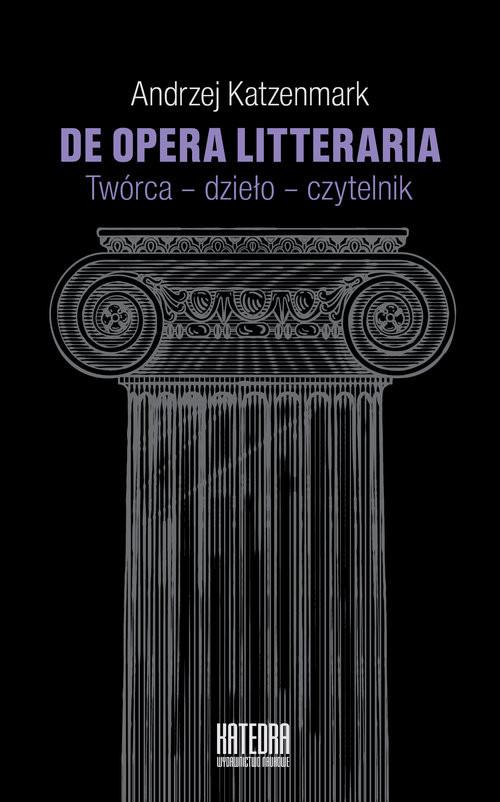 okładka De opera litteraria Twórca – dzieło – czytelnik, Książka | Katzenmark Andrzej