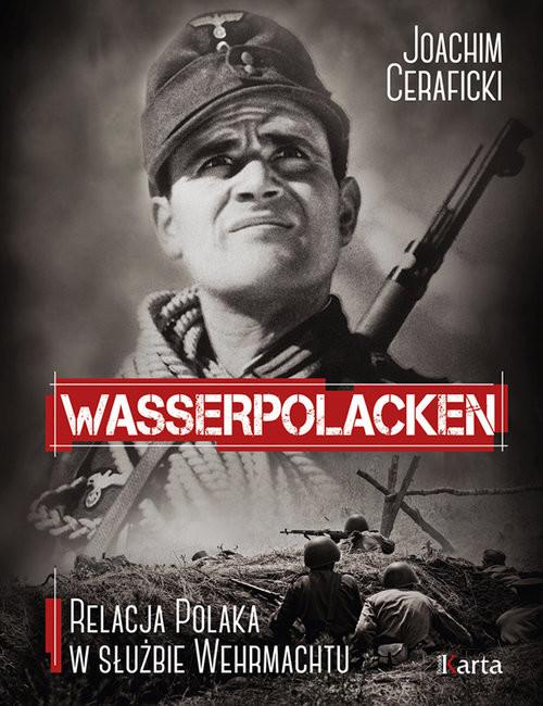 okładka Wasserpolacken Relacja Polaka w służbie Wehrmachtu, Książka   Joachim Ceraficki