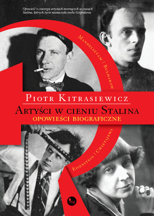 okładka Artyści w cieniu Stalina opowieści biograficzne Eisenstein, Cwietajewa, Mandelsztam, Bułhakow, Książka | Piotr Kitrasiewicz