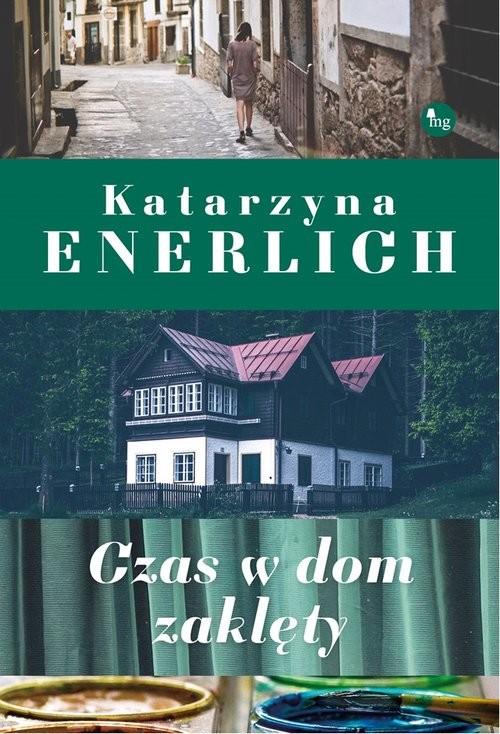 okładka Czas w dom zaklęty, Książka | Enerlich Katarzyna
