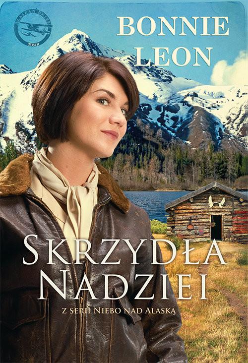 okładka Skrzydła nadziei Niebo nad Alaską #2, Książka   Leon Bonnie