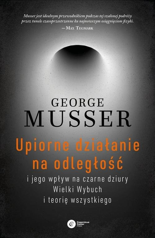 okładka Upiorne działanie na odległość i jego wpływ na czarne dziury, Wielki Wybuch i teorię wszystkiego, Książka | Musser George