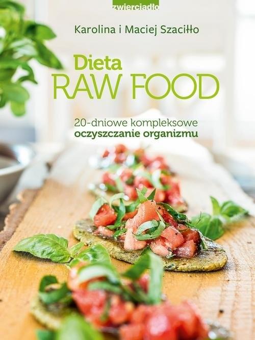 okładka Dieta Raw Food 20-dniowe kompleksowe oczyszczanie organizmuksiążka      Karolina Szaciłło, Maciej Szaciłło
