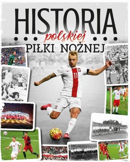 okładka Historia polskiej piłki nożnej, Książka   Robert Gawkowski, Jakub Braciszewski, Laskows