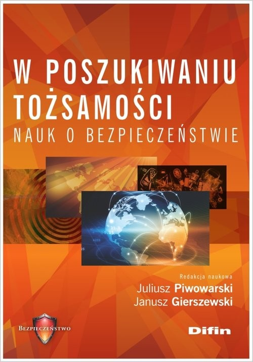 okładka W poszukiwaniu tożsamości nauk o bezpieczeństwie, Książka | Juliusz Piwowarski, Janusz redakc Gierszewski
