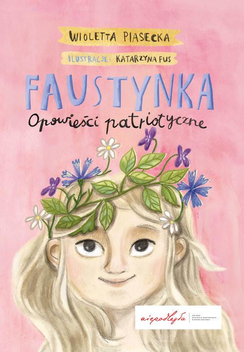 okładka Faustynka Opowieści patriotyczne, Książka | Piasecka Wioletta