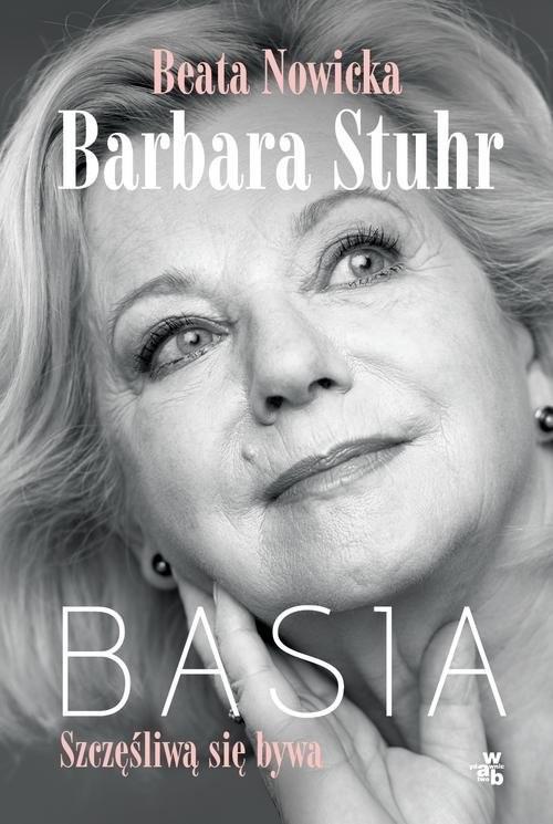 okładka Basia Szczęśliwą się bywa, Książka | Beata Nowicka, Barbara Stuhr