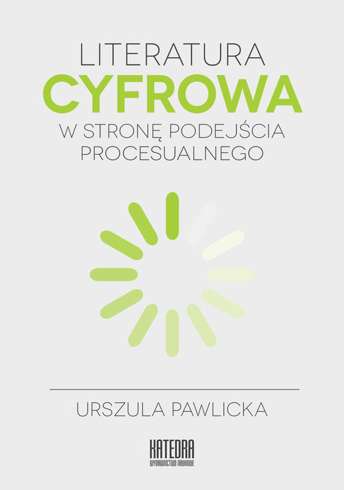 okładka Literatura cyfrowa W stronę podejścia procesualnego, Książka | Pawlicka Urszula
