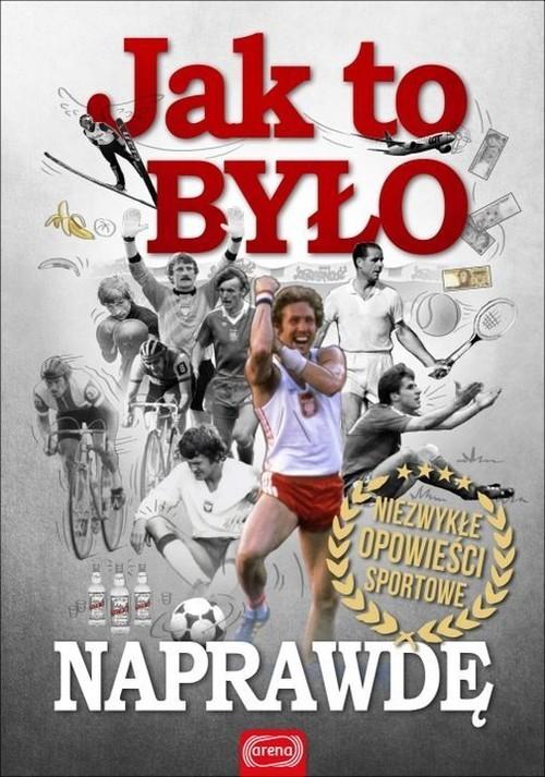 okładka Jak to było naprawdę Niezwykłe opowieści sportowe, Książka |