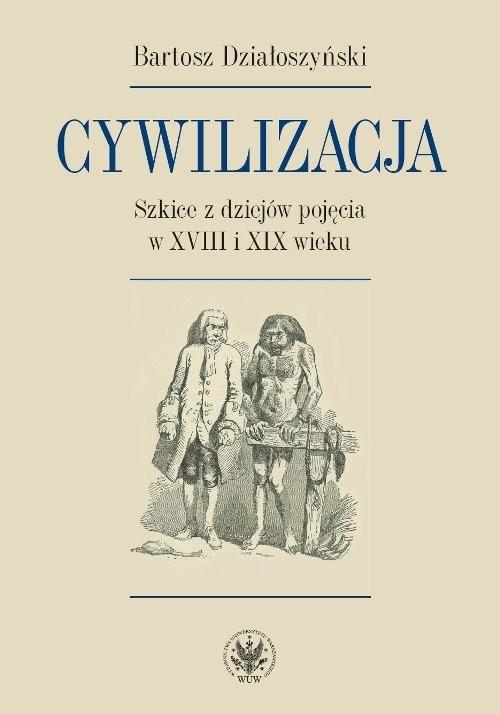 okładka Cywilizacja Szkice z dziejów pojęcia w XVIII i XIX wieku, Książka | Działoszyński Bartosz