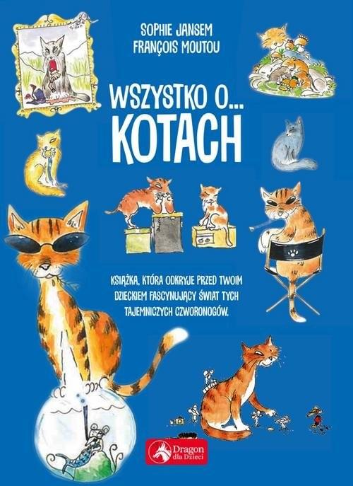 okładka Wszystko o kotach, Książka | François Moutou, Sophie Jansem