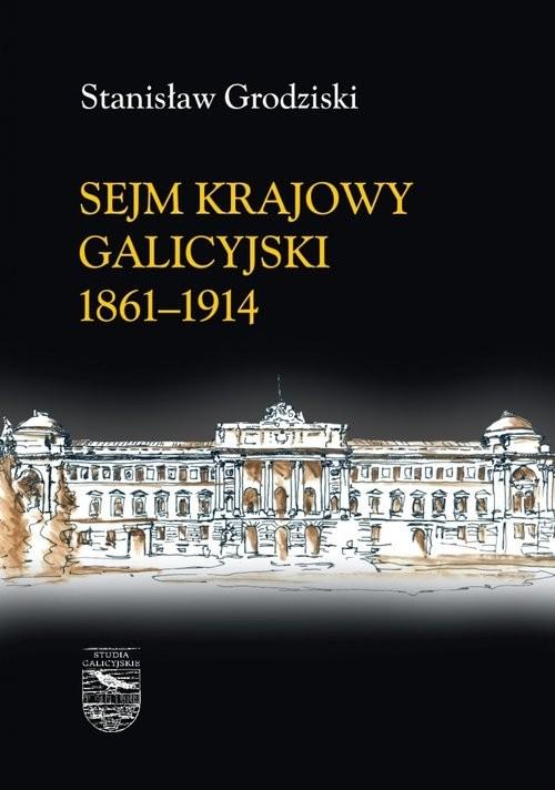 okładka Sejm Krajowy galicyjski 1861-1914 Tomy 1-2, Książka | Grodziski Stanisław