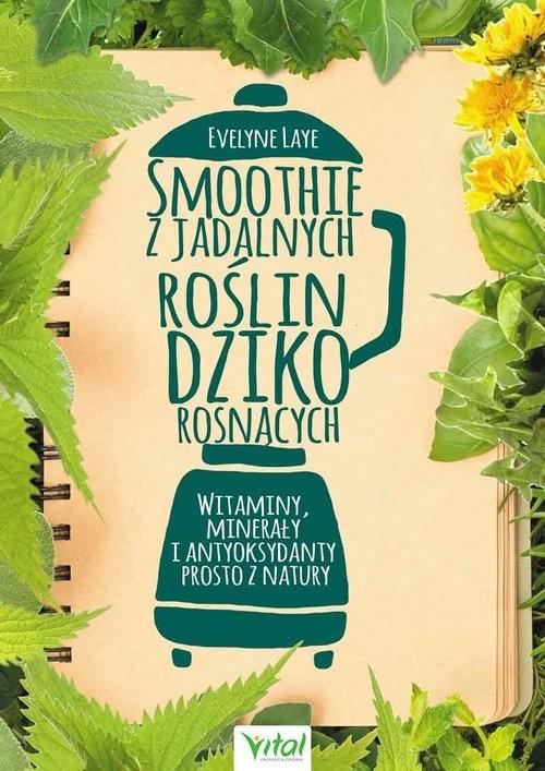 okładka Smoothie z jadalnych roślin dziko rosnących, Książka   Laye Evelyne