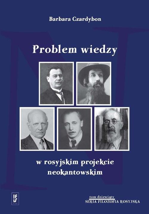 okładka Problem wiedzy w rosyjskim projekcie neokantowskim, Książka | Czardybon Barbara