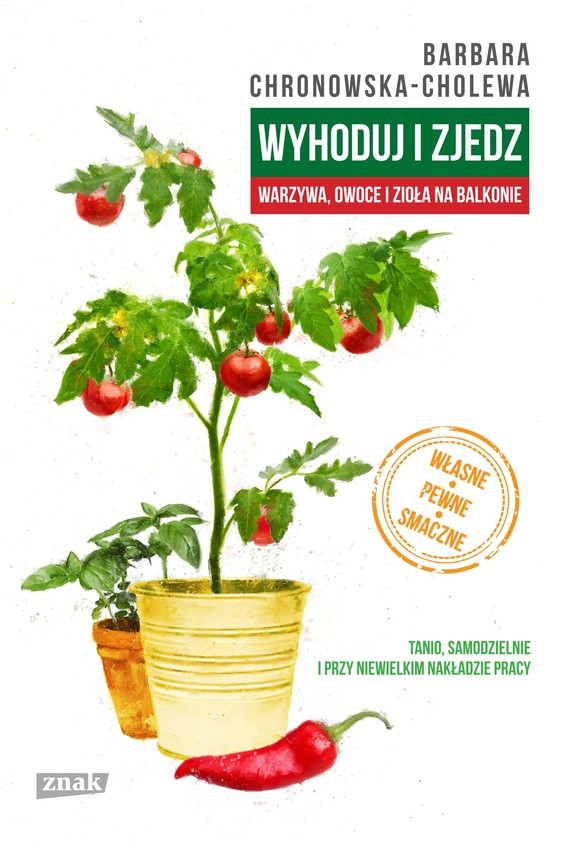 okładka Wyhoduj i zjedz. Warzywa, owoce i zioła na balkonie, Książka | Chronowska-Cholewa Barbara