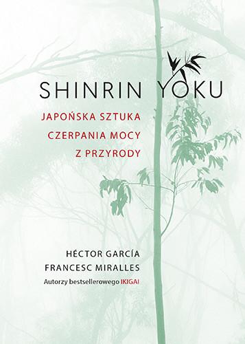 okładka Shinrin-yoku. Japońska sztuka czerpania mocy z przyrodyksiążka      García Héctor, Miralles Francesc