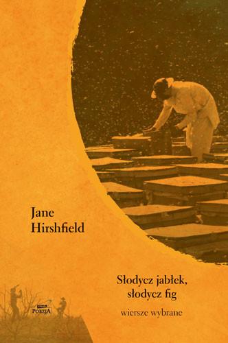 okładka Słodycz jabłek, słodycz fig. Wiersze wybrane, Książka | Hirshfield Jane