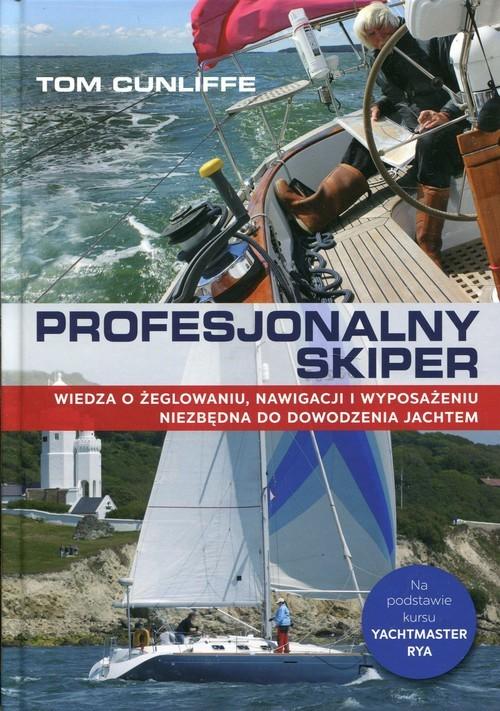 okładka Profesjonalny skiper Wiedza o żeglowaniu, nawigacji i wyposażeniu niezbędna do dowodzenia jachtem, Książka | Cunliffe Tom