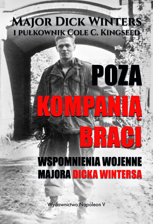 okładka Poza Kompanią Braci Wspomnienia wojenne majora Dicka Wintersa, Książka | Winters Dick, C. Kingseed Cole