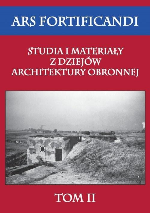 okładka Ars fortificandi Studia i materiały z dziejów architektury obronnej Tom 2książka      Praca Zbiorowa