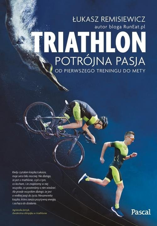 okładka Triatlon Potrójna pasja od pierwszego treningu do mety, Książka | Remisiewicz Łukasz