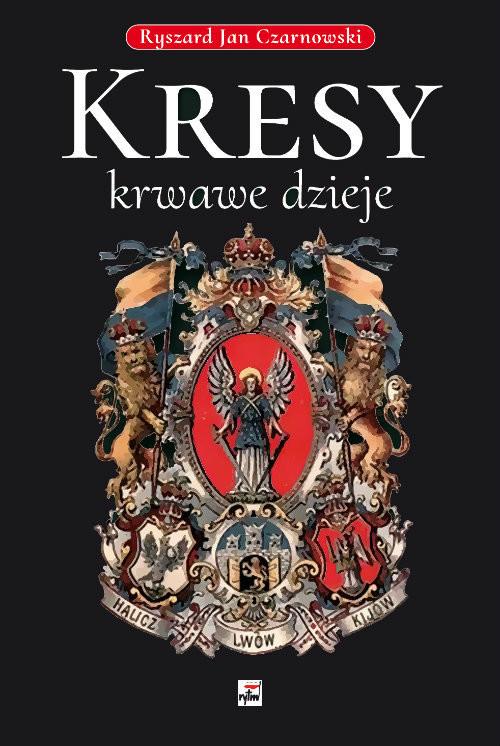 okładka Kresy krwawe dzieje, Książka | Ryszard Jan Czarnowski