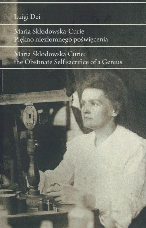 okładka Maria Skłodowska- Curie Piękno niezłomnego poświęcenia, Książka   Luigi Dei