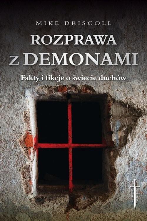 okładka Rozprawa z demonami Jak rozeznać: opętanie czy choroba?, Książka   Driscoll Mike