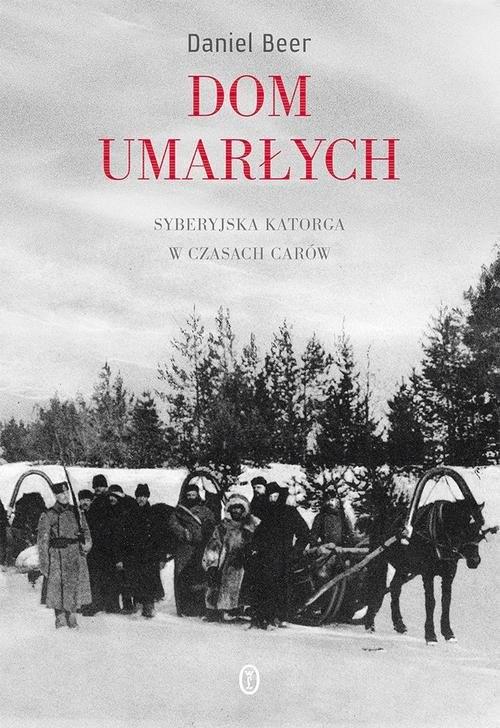 okładka Dom umarłych Syberyjska katorga w czasach carów, Książka | Daniel Beer