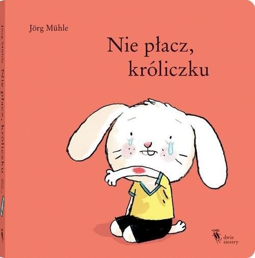 okładka Nie płacz, króliczku, Książka | Muhle Jorg