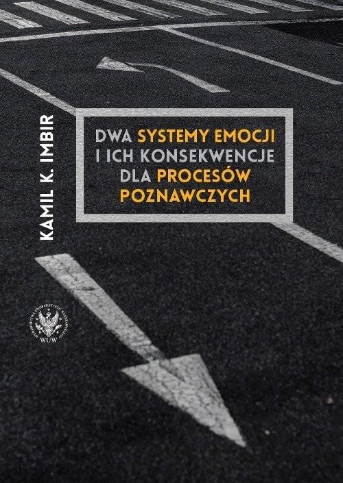 okładka Dwa systemy emocji i ich konsekwencje dla procesów poznawczych, Książka   Imbir Kamil
