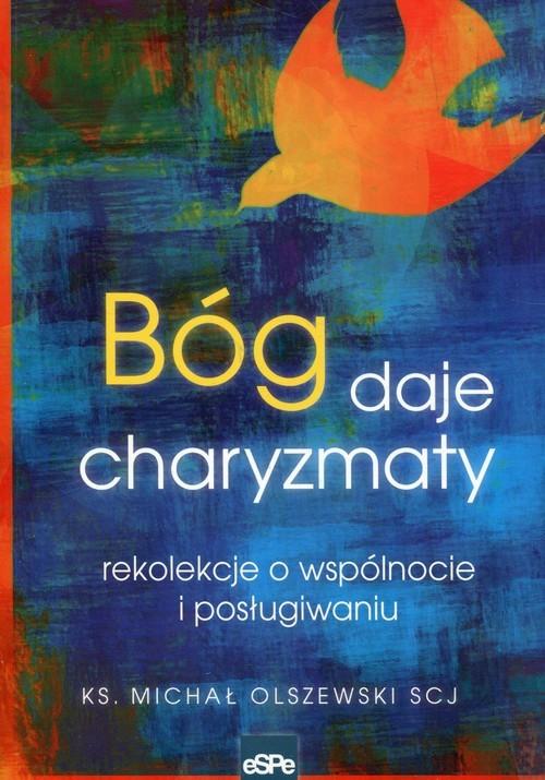 okładka Bóg daje charyzmaty rekolekcje o wspólnocie i posługiwaniu, Książka | Olszewski Michał