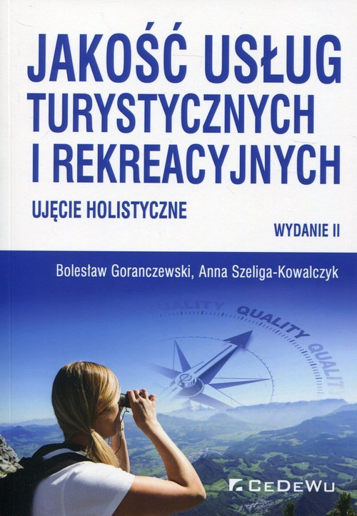 okładka Jakość usług turystycznych i rekreacyjnych Ujęcie holistyczne, Książka | Bolesław Goranczewski, Anna Szeliga-Kowalczyk