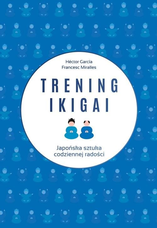 okładka Trening ikigai, Książka | Hector Garcia, Francesc Miralles