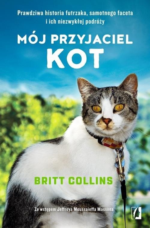 okładka Mój przyjaciel kot Prawdziwa historia futrzaka, samotnego faceta i ich niezwykłej podróży, Książka | Collins Britt