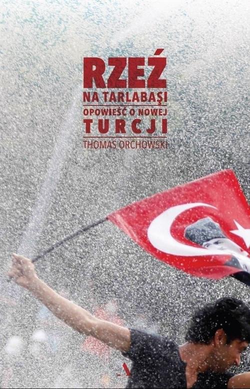 okładka Rzeź na Tarlabasi Opowieść o nowej Turcji, Książka   Orchowski Thomas